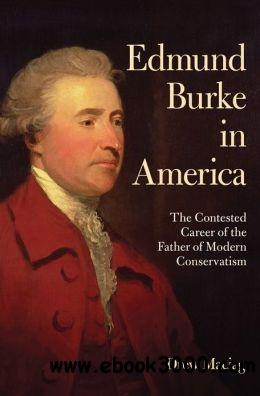 Edmund Burke in America: The Contested Career of the Father of Modern Conservatism free download