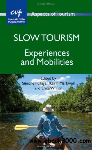 Slow Tourism: Experiences and Mobilities (Aspects of Tourism, Book 54) free download