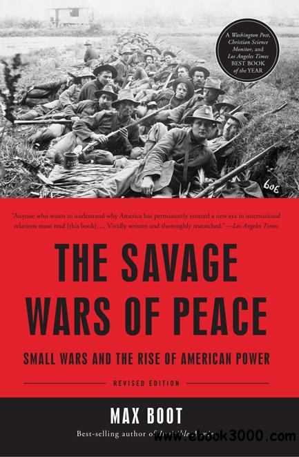 The Savage Wars Of Peace: Small Wars And The Rise Of American Power free download