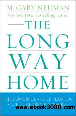The Long Way Home: The Powerful 4-Step Plan for Adult Children of Divorce free download
