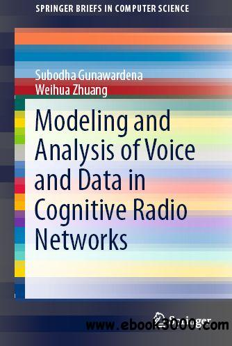 Modeling and Analysis of Voice and Data in Cognitive Radio Networks free download