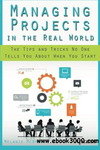 Managing Projects in the Real World: The Tips and Tricks No One Tells You About When You Start free download