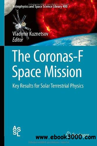 The Coronas-F Space Mission: Key Results for Solar Terrestrial Physics free download