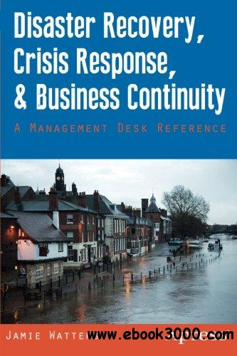 Disaster Recovery, Crisis Response, and Business Continuity: A Management Desk Reference free download