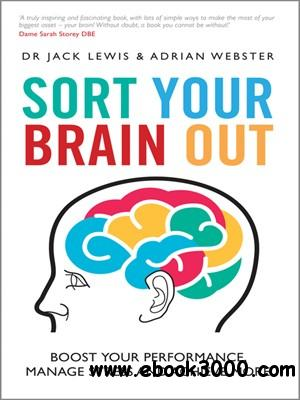 Sort Your Brain Out: Boost Your Performance, Manage Stress and Achieve More free download