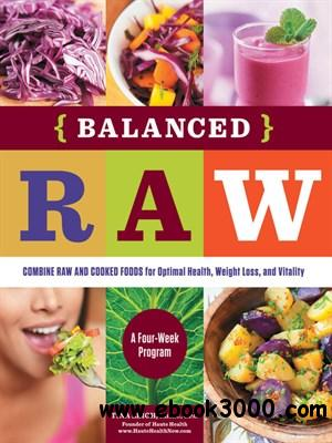 Balanced Raw: Combine Raw and Cooked Foods for Optimal Health, Weight Loss, and Vitality Burst free download