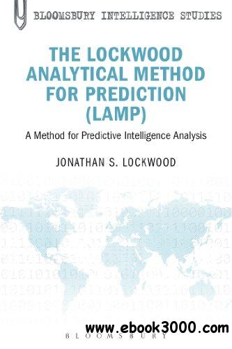 The Lockwood Analytical Method for Prediction (LAMP): A Method for Predictive Intelligence Analysis free download