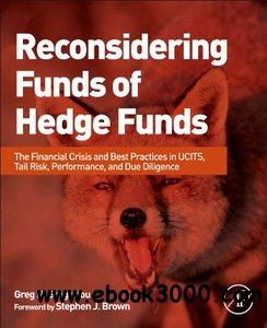Reconsidering Funds of Hedge Funds: The Financial Crisis and Best Practices in UCITS, Tail Risk, Performance, and Due Diligence free download