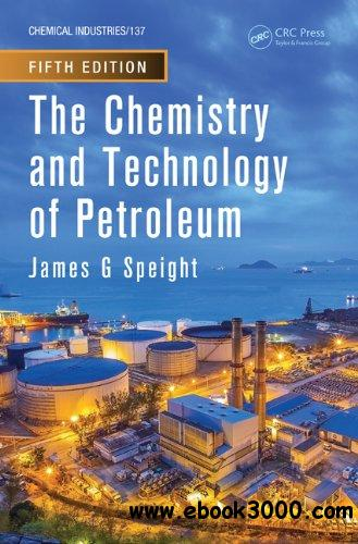 The Chemistry and Technology of Petroleum, Fifth Edition free download