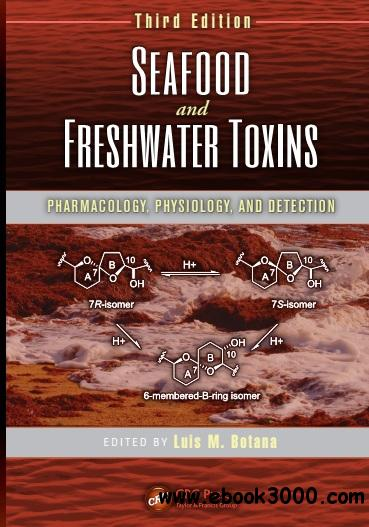 Seafood and Freshwater Toxins: Pharmacology, Physiology, and Detection, Third Edition free download