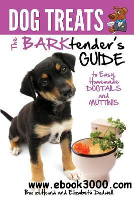 Dog Treats: The Barktender's Guide to Easy Homemade Dogtails and Muttinis free download
