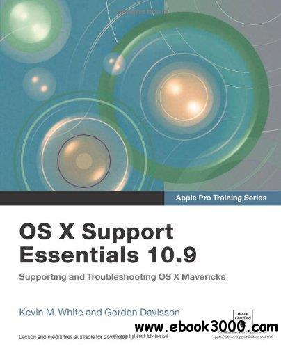 OS X Support Essentials 10.9: Supporting and Troubleshooting OS X Mavericks (Apple Pro Training Series) free download
