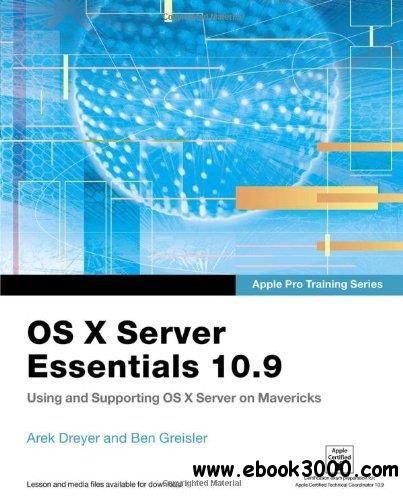 OS X Server Essentials 10.9: Using and Supporting OS X Server on Mavericks (Apple Pro Training Series) free download