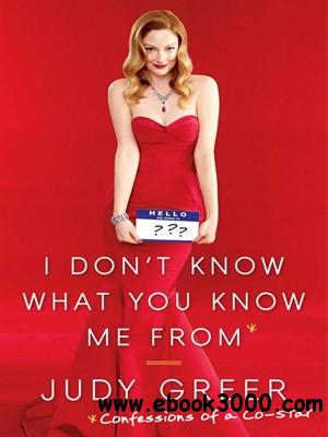 I Don't Know What You Know Me From: Confessions of a Co-Star free download