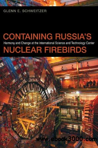 Containing Russia's Nuclear Firebirds: Harmony and Change at the International Science and Technology Center free download