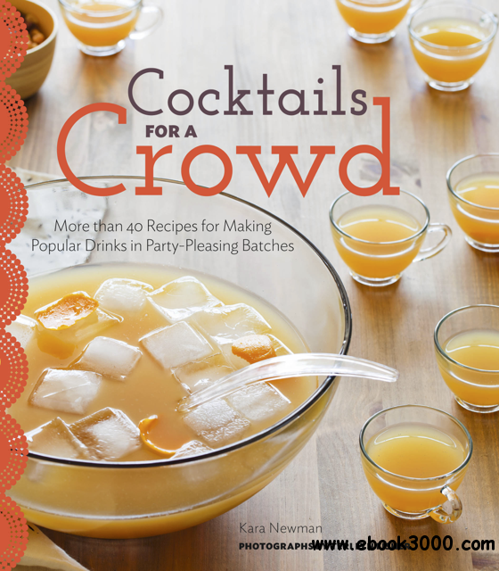 Cocktails for a Crowd: More than 40 Recipes for Making Popular Drinks in Party-Pleasing Batches free download