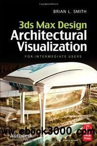 3ds Max Design Architectural Visualization: For Intermediate Users free download