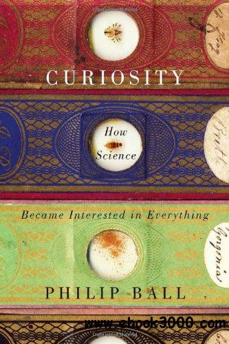 Curiosity: How Science Became Interested in Everything free download