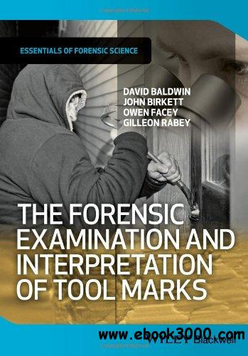 The Forensic Examination and Interpretation of Tool Marks free download