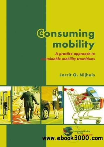 Consuming Mobility: A Practice Approach to Sustainable Mobility Transitions free download