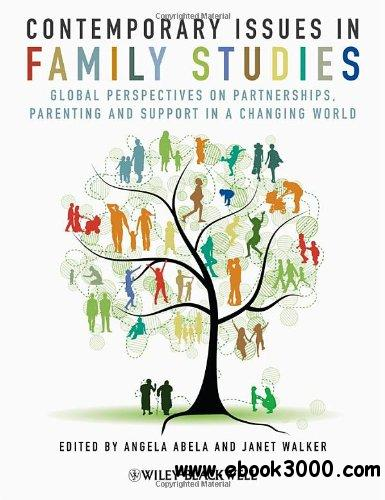 Contemporary Issues in Family Studies: Global Perspectives on Partnerships, Parenting and Support in a Changing World free download