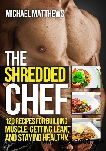 The Shredded Chef: 120 Recipes for Building Muscle, Getting Lean, and Staying Healthy free download