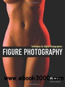 Figure Photography: Techniques for Digital Photographers free download