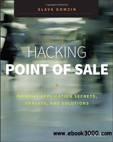 Hacking Point of Sale: Payment Application Secrets, Threats, and Solutions free download