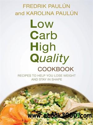 Low Carb High Quality Cookbook: Recipes to Help You Lose Weight and Stay in Shape free download