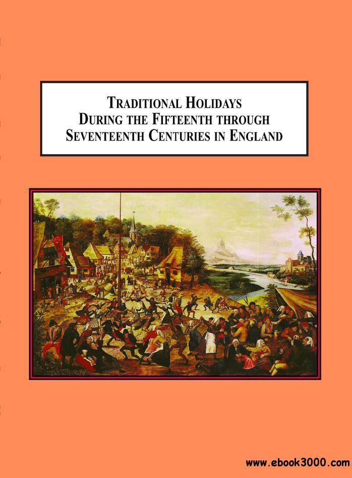 Traditional Holidays During the Fifteenth Through Seventeenth Centuries in England free download