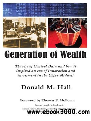 Generation of Wealth: The Rise of Control Data and How It Inspired an Era of Innovation and Investment in the Upper Midwest free download