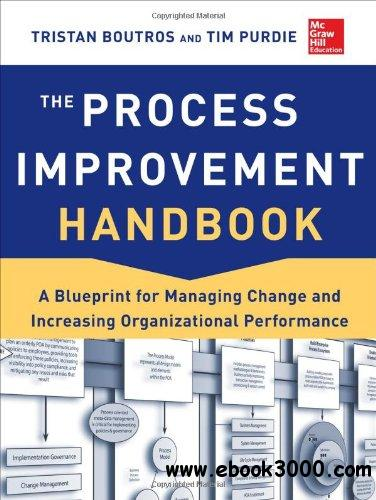 The Process Improvement Handbook: A Blueprint for Managing Change and Increasing Organizational Performance free download