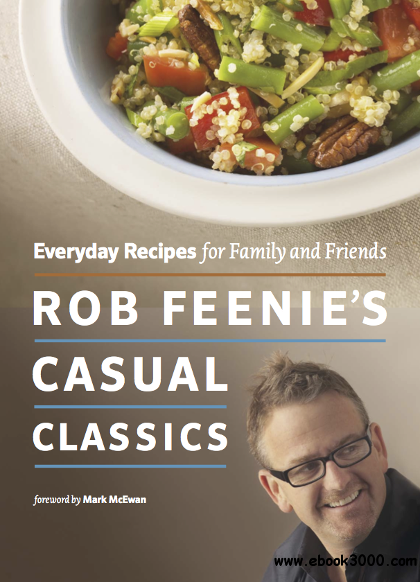 Rob Feenie's Casual Classics: Everyday Recipes for Family and Friends free download