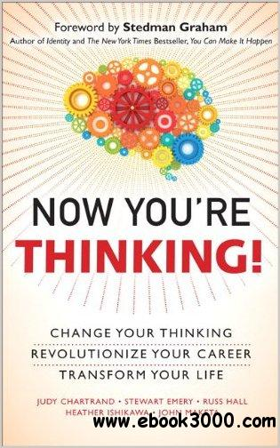 Now You're Thinking!: Change Your Thinking...Transform Your Life free download