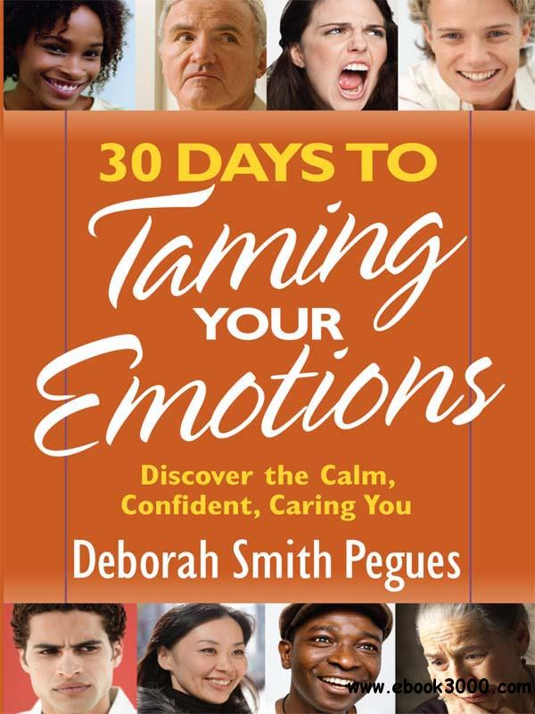 30 Days to Taming Your Emotions: Discover the Calm, Confident, Caring You free download