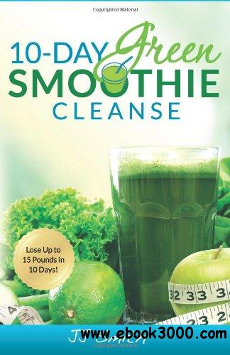10-Day Green Smoothie Cleanse: Lose Up to 15 Pounds in 10 Days! free download