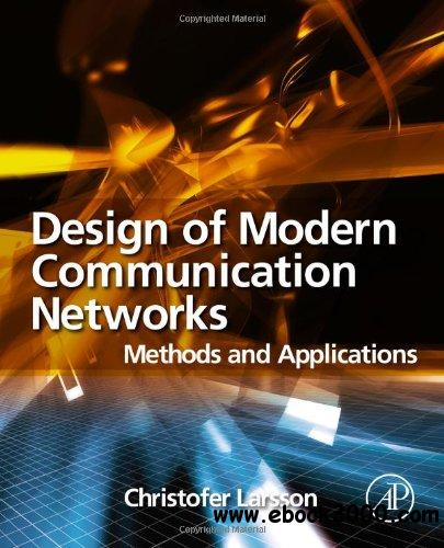 Design of Modern Communication Networks: Methods and Applications free download