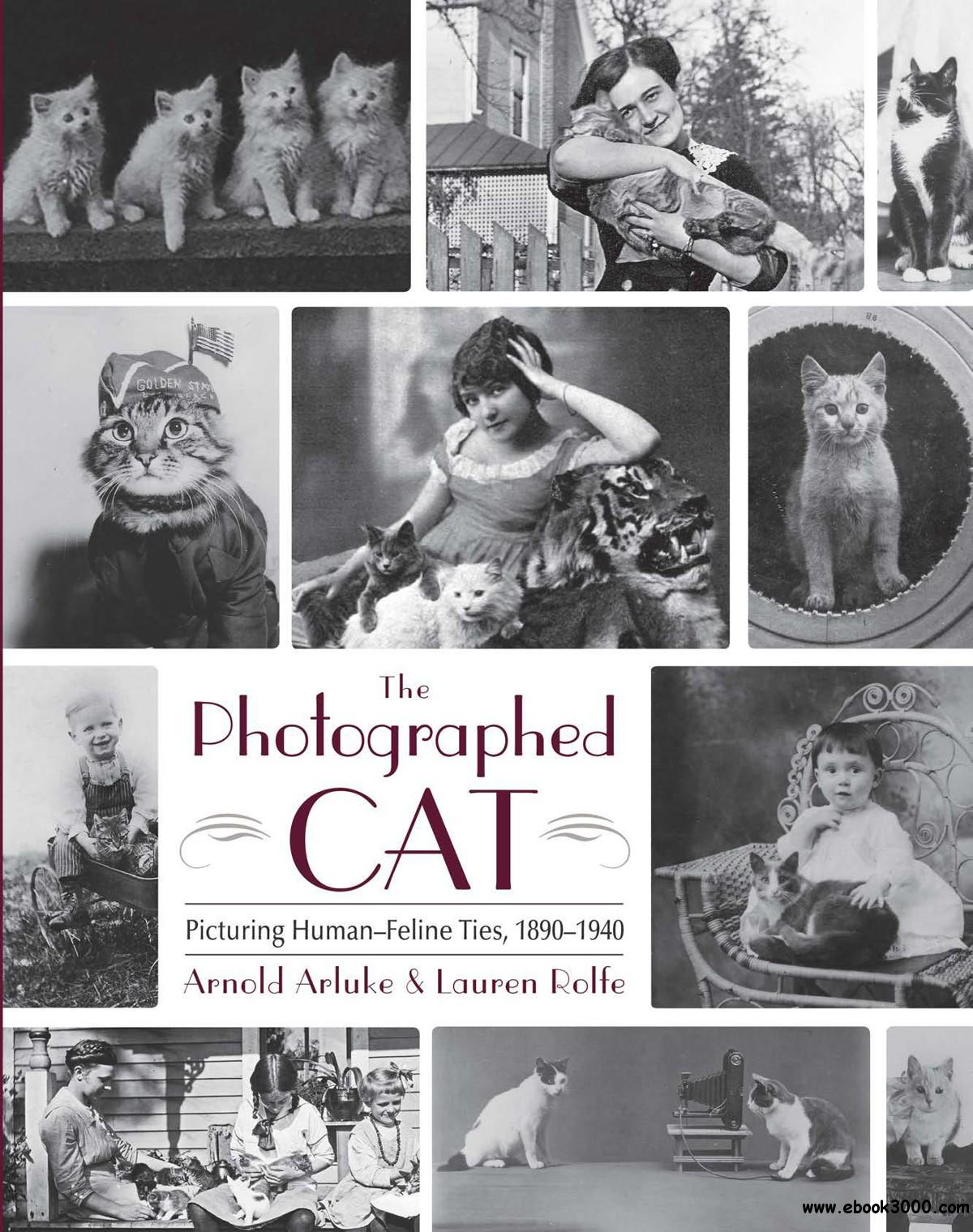 The Photographed Cat: Picturing Human-Feline Ties 1890-1940 free download
