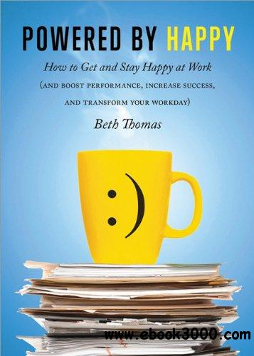 Powered by Happy: How to Get and Stay Happy at Work free download
