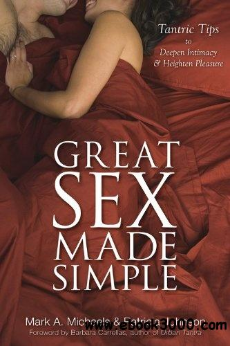 Great Sex Made Simple: Tantric Tips to Deepen Intimacy & Heighten Pleasure free download