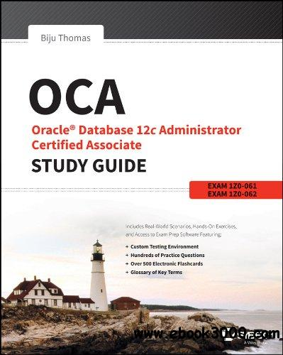 OCA: Oracle Database 12c Administrator Certified Associate Study Guide: Exams 1Z0-061 and 1Z0-062 free download