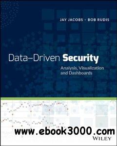 Data Driven Security: Analysis, Visualization and Dashboards free download