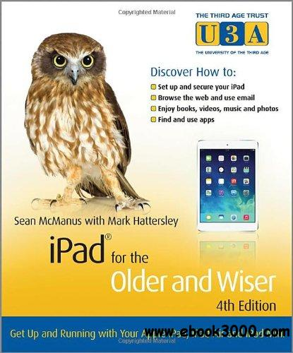iPad for the Older and WiserGet Up and Running with your Apple iPad, iPad Air and iPad Mini, 4th Edition free download
