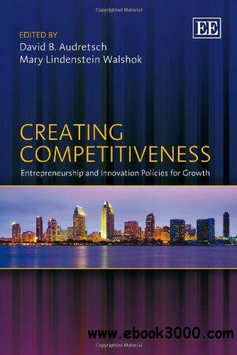 Creating Competitiveness: Entrepreneurship and Innovation Policies for Growth free download