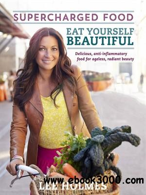 Eat Yourself Beautiful: Supercharged Food free download