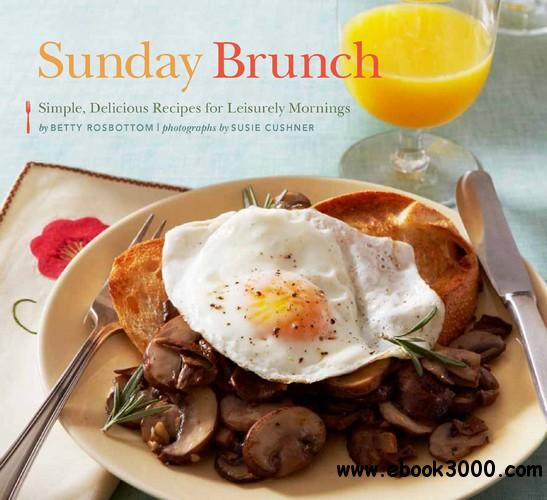 Sunday Brunch: Simple, Delicious Recipes for Leisurely Mornings free download