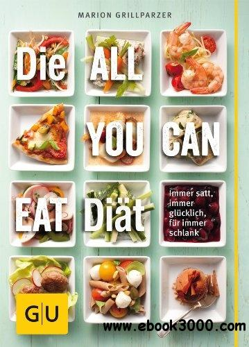 Die All-you-can-eat-Diat: Immer satt, immer glucklich fur immer schlank free download