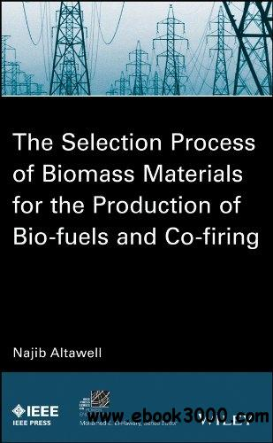The Selection Process of Biomass Materials for the Production of Bio-Fuels and Co-firing free download