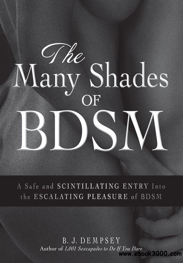 The Many Shades of BDSM: A Safe and Scintillating Entry into the Escalating Pleasure of BDSM free download