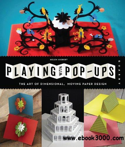 Playing with Pop-ups: The Art of Dimensional, Moving Paper Designs free download